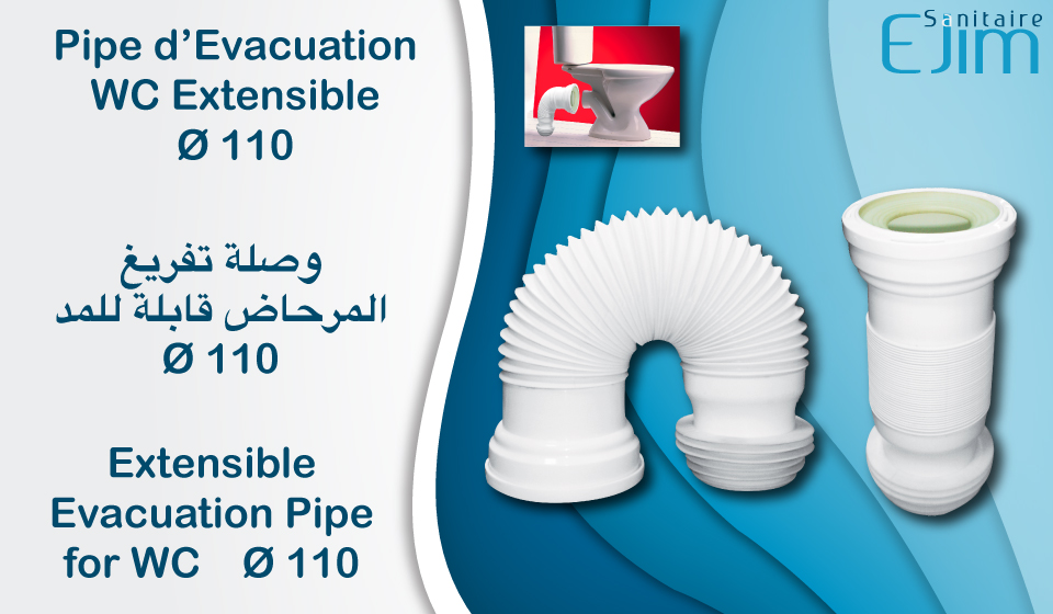 Pipe d'Evacuation WC Extensible Ø 110 - ﻭﺻﻠﺔ ﺗﻔﺮﻳﻎ ﺍﻟﻤﺮﺣﺎﺽ ﻗﺎﺑﻠﺔ ﻟﻠﻤﺪ - Extensible Evacuation Pipe for WC