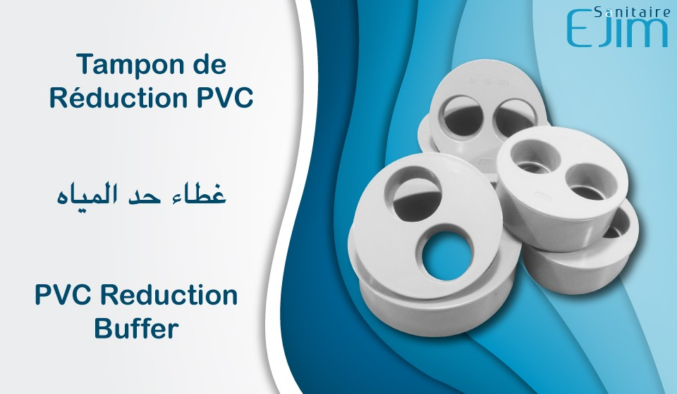 Tampon de Réduction PVC, ﻏﻄﺎﺀ ﺣﺪ ﺍﻟﻤﻴﺎﻩ, PVC Reduction Buffer